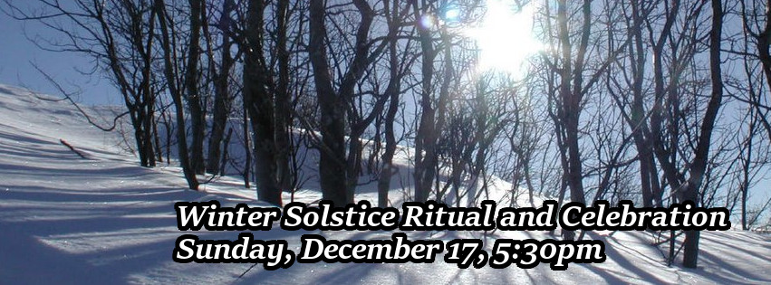 Winter Solstice Ritual and Celebration, Sunday, December 17, 2017